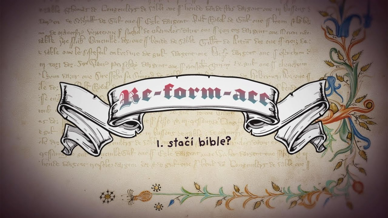 Re-form-ace: Stačí Bible? (1/8)
